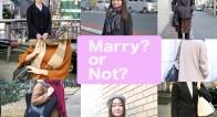 【街で聞いた!】「結婚したい」VS「結婚したくない」あなたはどっち?